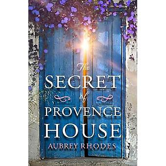 The Secret of Provence House by Aubrey Rhodes - 9780008376031 Book