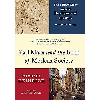 Karl Marx and the Birth of Modern Society - The Life of Marx and the D