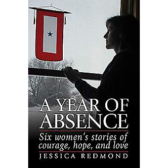 A Year of Absence - Six Women's Stories of Courage - Hope - and Love b