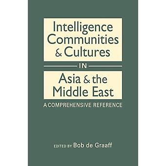Intelligence Communities and Cultures in Asia and the Middle East A Comprehensive Reference par Edité par Bob de Graaf