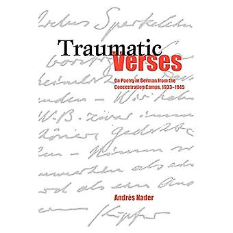 Traumatic Verses: On Poetry in German from the Concentration Camps, 1933-1945