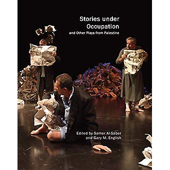 Stories Under Occupation - And Other Plays from Palestine by Samer Al-