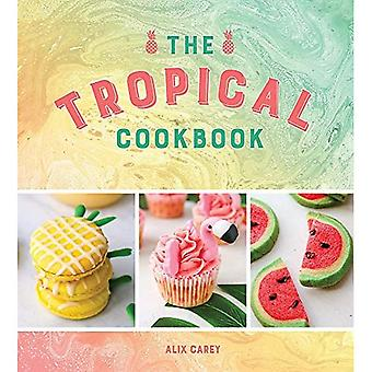 The Tropical Cookbook: Stralende recepten voor sociale evenementen en partijen die heter zijn dan de tropen