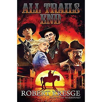 All Trails End - But Life Goes On 1876 to 1900 by Robert Kresge - 9781