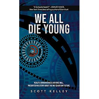 We All Die Young - Reality - consciousness and free will - presented i