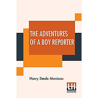The Adventures Of A Boy Reporter by Harry Steele Morrison - 978935342