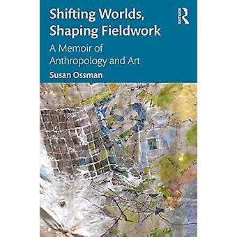 Shifting Worlds Shaping Fieldwork by Susan Ossman
