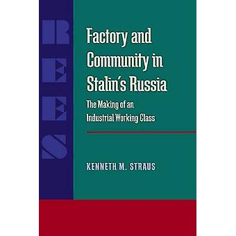 Factory and Community in Stalins Russia by Kenneth Straus