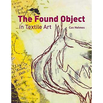 The Found Object in Textile Art Recycling and repurposing natural printed and vintage objects