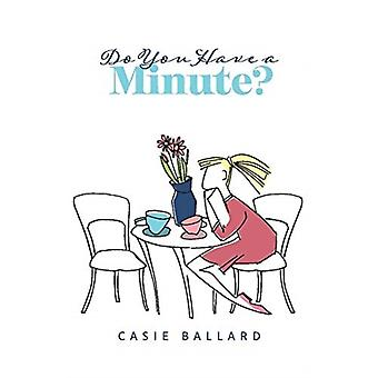 Do You Have a Minute by Casie Ballard