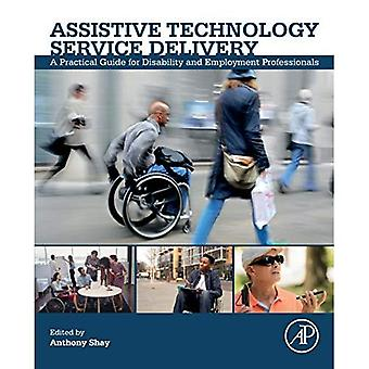 Assistive Technology Service� Delivery: A Practical Guide for Disability and Employment Professionals