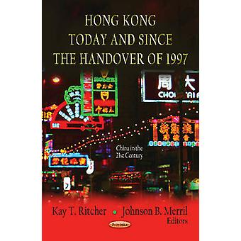 Hong Kong Today amp Since the Handover of 1997 by Edited by Kay T Ritcher & Edited by Johnson B Merril