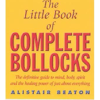 Das kleine Buch der komplette Schwachsinn von Alistair Beaton - 97806710376