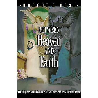 Between Heaven and Earth - The Religious Worlds People Make and the Sc