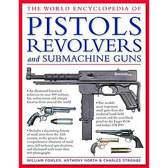 The World Encyclopedia of Pistols - Revolvers and Submachine Guns - An