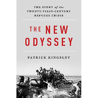 The New Odyssey - The Story of the Twenty-First Century Refugee Crisis