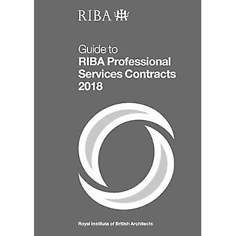 Guide to RIBA Professional Services Contracts 2018 by Guide to RIBA P