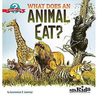 What Does an Animal Eat? by Lawrence F. Lowery - 9781936959464 Book