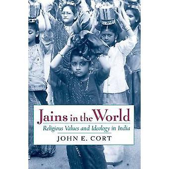Jains in the World Religious Values and Ideology in India by Cort & John E.