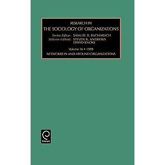 Research in the Sociology of Organizations Networks in and Around Organizations Vol 16 by Bacharach & Samuel