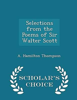 Selections from the Poems of Sir Walter Scott  Scholars Choice Edition by Thompson & A. Hamilton