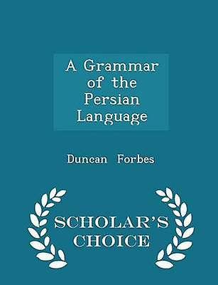 A Grammar of the Persian Language  Scholars Choice Edition by Forbes & Duncan