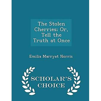 The Stolen Cherries or Tell the Truth at Once Scholars Choice Edition de Emilia Marryat Norris