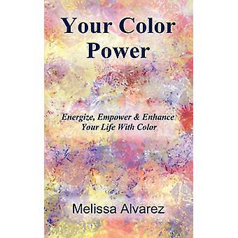 Din färg makt vitalisera Empower förbättra ditt liv med färg av Alvarez & Melissa
