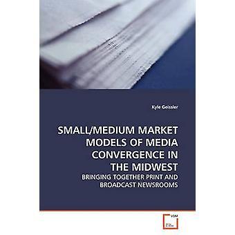 SMALLMEDIUM-Markt-Modelle der Konvergenz der Medien im mittleren Westen von Geissler & Kyle