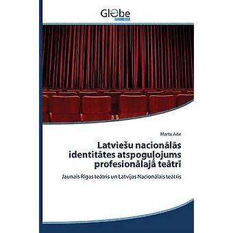 Latvieu nacionls identittes atspoguojums profesionlaj tetr by Aie Marta