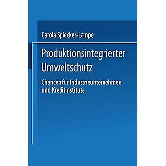 Produktionsintegrierter Umweltschutz Chancen Fur Industrieunternehmen Und Kreditinstitute di SpieckerLampe & Carola