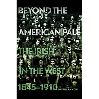 Beyond the American Pale - The Irish in the West - 1845-1910 by David
