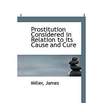 Prostitution Considered in Relation to Its Cause and Cure by Miller J