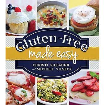 Gluten-Free Made Easy by Christi Silbaugh - Michele Vilseck - 9781462