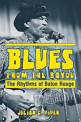 Blues from the Bayou - The Rhythms of Baton Rouge by Julian Piper - 97