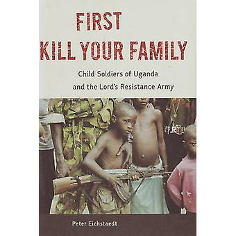 First Kill Your Family by Peter Eichstaedt - 9781556527999 Book