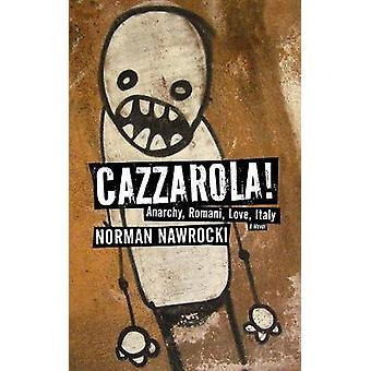 Cazzarola! - Anarchy - Romani - Love - Italy (a Novel) by Norman Nawro