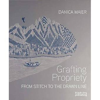 Grafting Propriety - From Stitch to the Drawn Line by Emma Cocker - Da