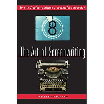 The Art of Screenwriting: An A to Z Guide to Writing a Successful Screenplay