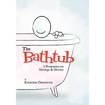 The Bathtub - A Perspective on Marriage & Divorce by Katherine Obermey