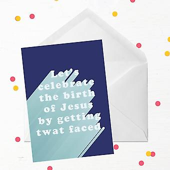 Let's Celebrate The Birth Of Jesus By Getting Twat Faced Greetings Card