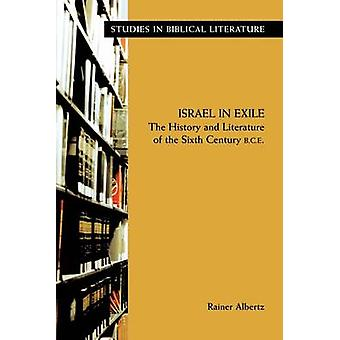 Israel in Exile The History and Literature of the Sixth Century B.C.E. by Albertz & Rainer