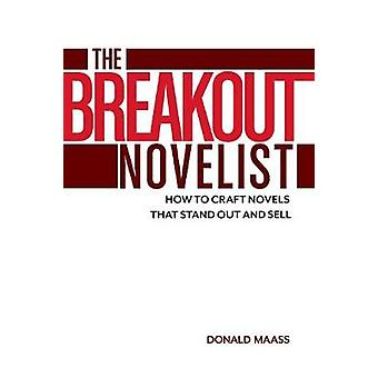 The Breakout Novelist  How to Craft Novels That Stand Out and Sell by Donald Maass