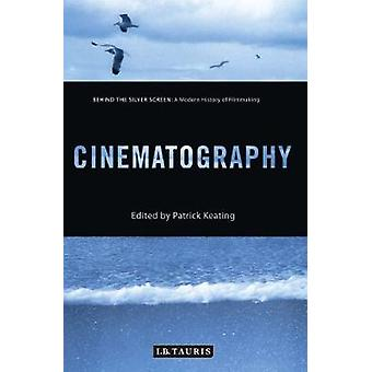Cinematography  Behind the Silver Screen A Modern History of Filmmaking by Edited by Patrick Keating