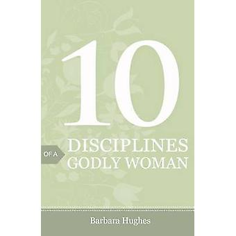 10 Disciplines of a Godly Woman Pack of 25 by Barbara Hughes