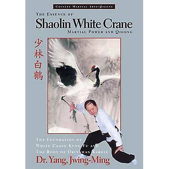 The Essence of Shaolin White Crane - Martial Power and Qigong by Jwing
