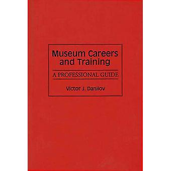 Museum Careers and Training A Professional Guide by Danilov & Victor