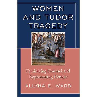 Women and Tudor Tragedy by Allyna E. Ward