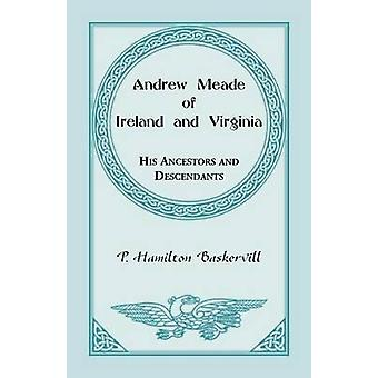 Andrew Meade of Ireland and Virginia His Ancestors and Descendants by Baskerville & P. Hamilton