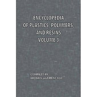 Encyclopedia of Plastics Polymers and Resins Volume 3 by Ash & Michael